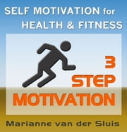 3 STEP MOTIVATION - Self motivation for Health and Fitness ebook by Marianne van der Sluis