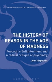 The History of Reason in the Age of Madness - Foucault's Enlightenment and a Radical Critique of Psychiatry ebook by John Iliopoulos