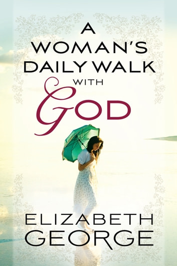 A Woman's Daily Walk with God ebook by Elizabeth George