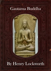 Gautama Buddha ebook by Henry Lockworth,Eliza Chairwood,Bradley Smith