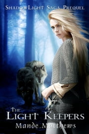 The Light Keepers: a YA Epic Fantasy - Prequel to the ShadowLight Saga ebook by Mande Matthews