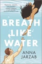 Breath Like Water ebook by Anna Jarzab