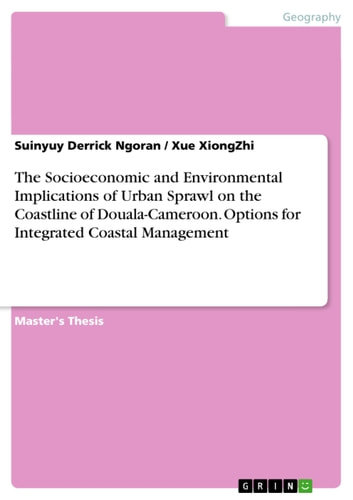 The Socioeconomic and Environmental Implications of Urban Sprawl on the Coastline of Douala-Cameroon. Options for Integrated Coastal Management ebook by Suinyuy Derrick Ngoran,Xue XiongZhi
