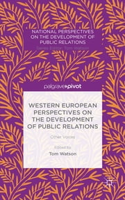 Western European Perspectives on the Development of Public Relations - Other Voices ebook by Tom Watson