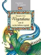 Vegetaliana, note di cucina italiana vegetale - La cucina vegetariana e vegana ebook by Giuseppina Siotto