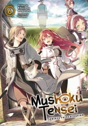 Mushoku Tensei: Jobless Reincarnation (Light Novel) Vol. 6 ebook by Rifujin na Magonote, Shirotaka
