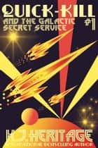 Quick-Kill and the Galactic Secret Service - Part One ebook by K.J. Heritage