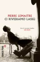 Ci rivediamo lassù ebook by Pierre Lemaitre