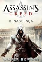 Assassin´s Creed - Renascença ebook by Oliver Bowden