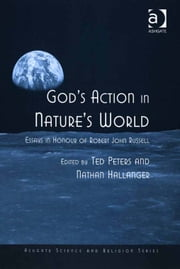God's Action in Nature's World - Essays in Honour of Robert John Russell ebook by Mr Nathan Hallanger,Professor Ted Peters,Professor Ted Peters,Professor Roger Trigg,Professor J Wentzel van Huyssteen