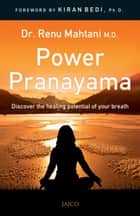 Power Pranayama: The Key to Body-Mind Management ebook by Dr. Renu Mahtani M.D.