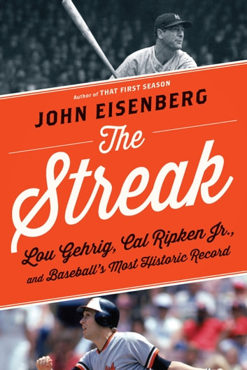 The Streak - Lou Gehrig, Cal Ripken Jr., and Baseball's Most Historic Record ebook by John Eisenberg