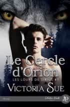Le cercle d'Orion - Les loups de Sirius #1 ebook by Allie Vinsha, Victoria Sue