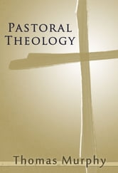 Pastoral Theology ebook by Thomas Murphy