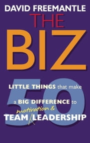 The Biz - 50 Little Things that Make a Big Difference to Team Motivation & Leadership ebook by David Freemantle