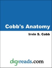 Cobb's Anatomy ebook by Cobb, Irvin S.
