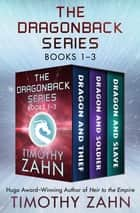 The Dragonback Series Books 1–3 - Dragon and Thief, Dragon and Soldier, and Dragon and Slave 電子書 by Timothy Zahn