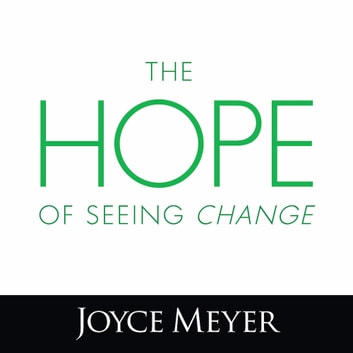 The Hope of Seeing Change audiobook by Joyce Meyer