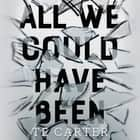 All We Could Have Been audiolibro by TE Carter, Frankie Corzo