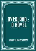 Overland : A Novel ebook by John William De Forest