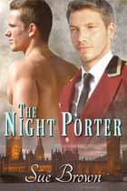 The Night Porter ebook by Sue Brown