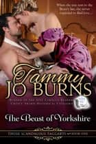 The Beast of Yorkshire - Those Scandalous Taggarts, #1 ebook by Tammy Jo Burns