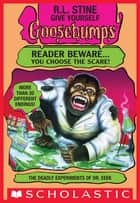 Give Yourself Goosebumps: Deadly Experiments Of Dr. Eeek, The ebook by R.L. Stine