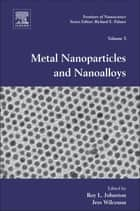 Metal Nanoparticles and Nanoalloys ebook by Roy L. Johnston,Jess P. Wilcoxon