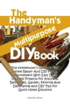 The Handyman's Multipurpose DIY Book ebook by Leon M. Connor