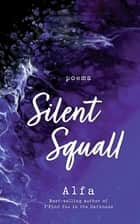 Silent Squall: Revised and Expanded Edition - Poems ebook by Alfa