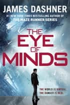 The Eye of Minds (The Mortality Doctrine, Book One) ebook by James Dashner