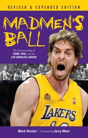 Madmen's Ball - The Continuing Saga of Kobe, Phil, and the Los Angeles Lakers ebook by Mark Heisler,Jerry West