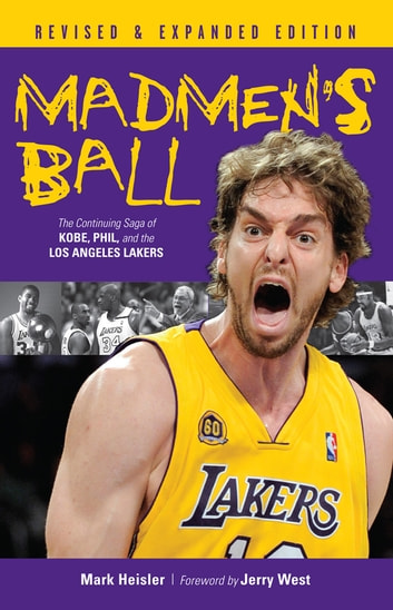 Madmen's Ball - The Continuing Saga of Kobe, Phil, and the Los Angeles Lakers ebook by Mark Heisler