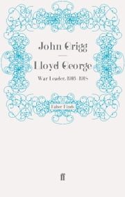 Lloyd George - War Leader, 1916-1918 ebook by John Grigg