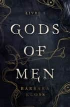 Gods of Men ebook by Barbara Kloss