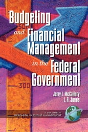 Public Budgeting and Financial Management in the Federal Government. Series Research in Public Management, Volume 1. ebook by McCaffery, Jerry