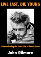 Live Fast, Die Young ebook by John Gilmore