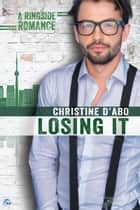 Losing It ebook by Christine d'Abo