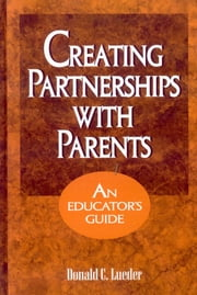 Creating Partnerships with Parents - An Educator's Guide ebook by Donald Lueder