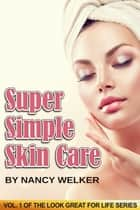 Super Simple Skin Care ebook by Nancy Welker