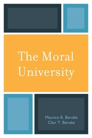 The Moral University ebook by Maurice R. Berube,Clair T. Berube, Hampton University; author, The End of School Reform (2006) and The Moral University (2010)