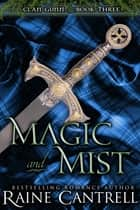 Magic and Mist - Clan Gunn - Book Three ebook by Raine Cantrell