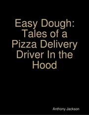 Easy Dough: Tales of a Pizza Delivery Driver In the Hood ebook by Anthony Jackson