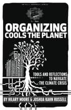 Organizing Cools the Planet - Tools and Reflections on Navigating the Climate Crisis ebook by Joshua Kahn Russell, Hilary Moore