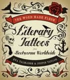 The Word Made Flesh - Literary Tattoos from Bookworms ebook by Eva Talmadge, Justin Taylor