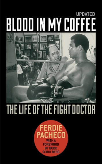 Blood in My Coffee - The Life of the Fight Doctor ebook by Ferdie Pacheco