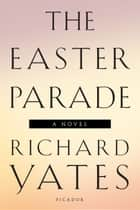 The Easter Parade - A Novel ebook by Richard Yates
