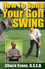 How To Build YOUR Golf Swing ebook by Evans, Chuck