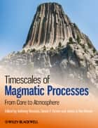 Timescales of Magmatic Processes ebook by Anthony Dosseto,Simon P. Turner,James A. Van-Orman