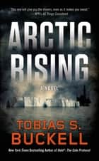 Arctic Rising - A Novel ebook by Tobias S. Buckell
